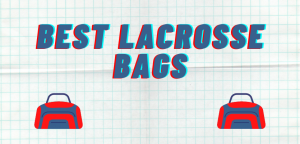 Read more about the article Best Lacrosse Bags